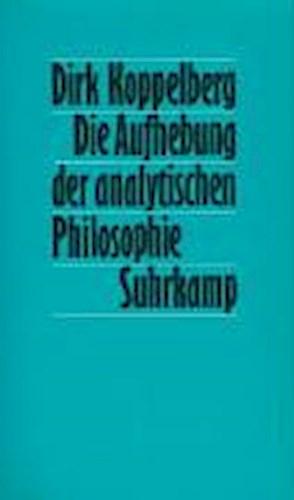 Die Aufhebung der analytischen Philosophie Dirk Koppelberg