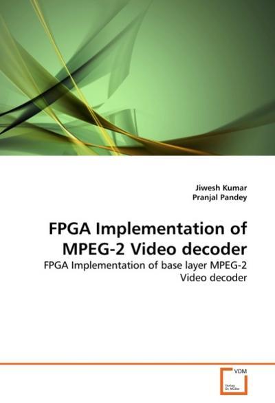 FPGA Implementation of MPEG-2 Video decoder - Jiwesh Kumar