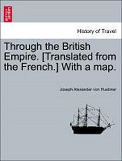 Through the British Empire. [Translated from the French.] With a map. Vol. II.