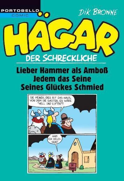 Hägar der Schreckliche: Lieber Hammer als Amboß / Jedem das Seine / Seines Glückes Schmied