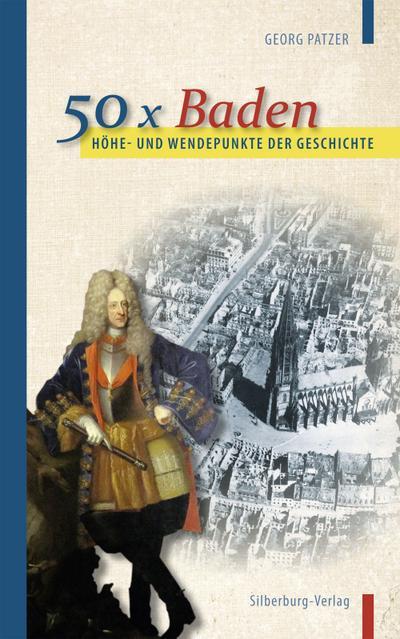 Höhe- und Wendepunkte der Geschichte: 50 x Baden; Deutsch; teilweise farbige Abbildungen
