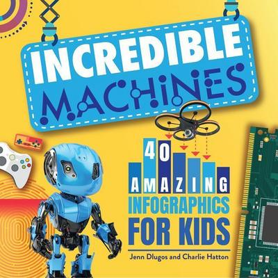Incredible Machines: 40 Amazing Infographics for Kids