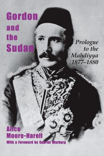 Gordon and the Sudan: Prologue to the Mahdiyya 1877-1880