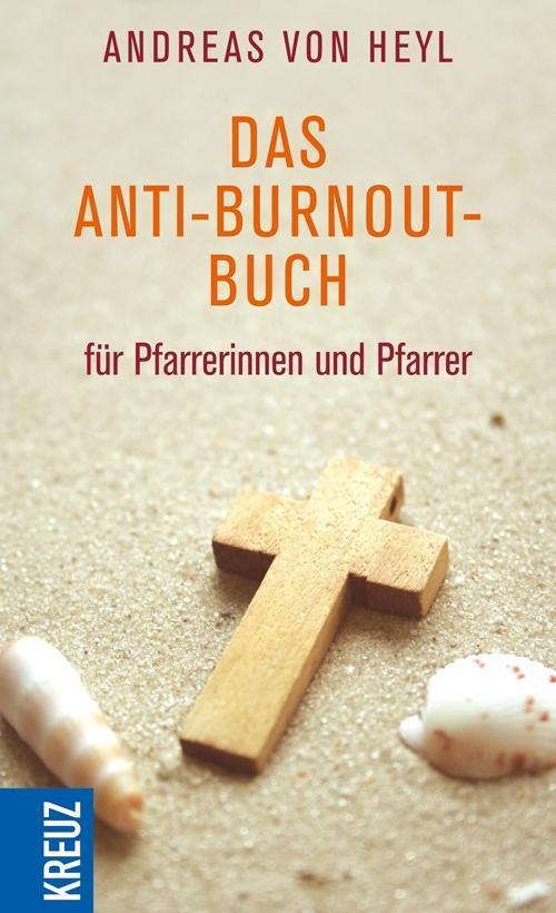 Das Anti-Burnout-Buch für Pfarrerinnen und Pfarrer Andreas von Heyl