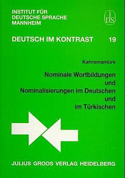 Nominale Wortbildungen und Nominalisierungen im Deutschen und im Türkischen: Ein Beitrag zur deutsch-türkischen kontrastiven Linguistik (Deutsch im Kontrast)