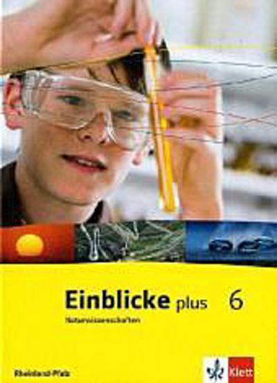 Einblicke Naturwissenschaften. Schülerbuch 6. Schuljahr. Ausgabe für Rheinland-Pfalz