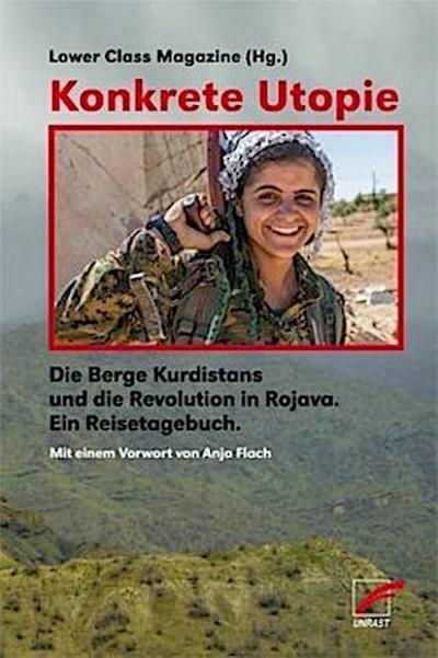 Konkrete Utopie: Die Berge Kurdistans und die Revolution in Rojava – Ein Reisetagebuch