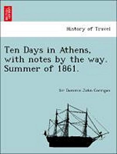Ten Days in Athens, with notes by the way. Summer of 1861.