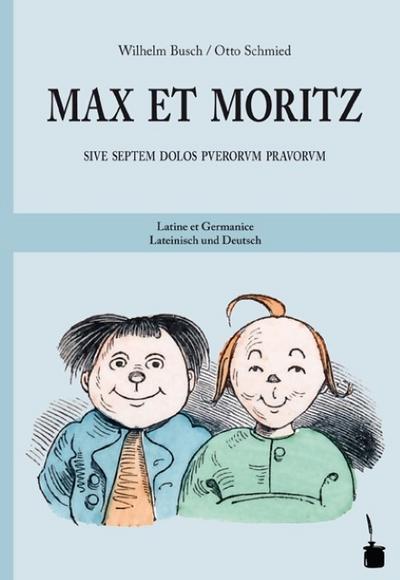 Max et Moritz sive septem dolos puerorum pravorum: Lateinisch und Deutsch/ Latine et Germanice