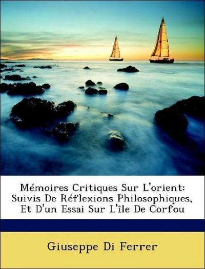 Mémoires Critiques Sur L'orient: Suivis De Réflexions Philosophiques, Et D'un Essai Sur L'île De Corfou