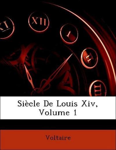 Siècle De Louis Xiv, Volume 1