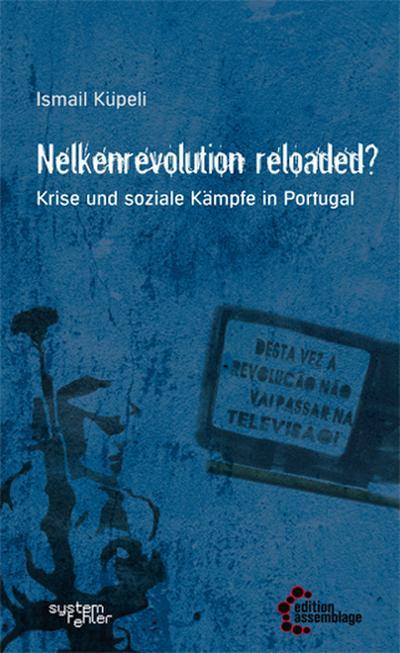 Nelkenrevolution reloaded?: Krise und soziale Kämpfe in Portugal (Systemfehler: Eine gesellschaftskritische Buchreihe in der edition assemblage.)