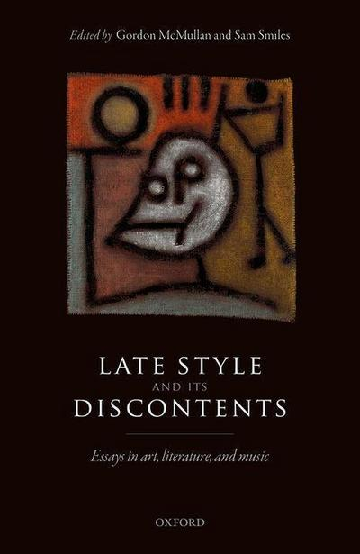 Late Style and Its Discontents: Essays in Art, Literature, and Music