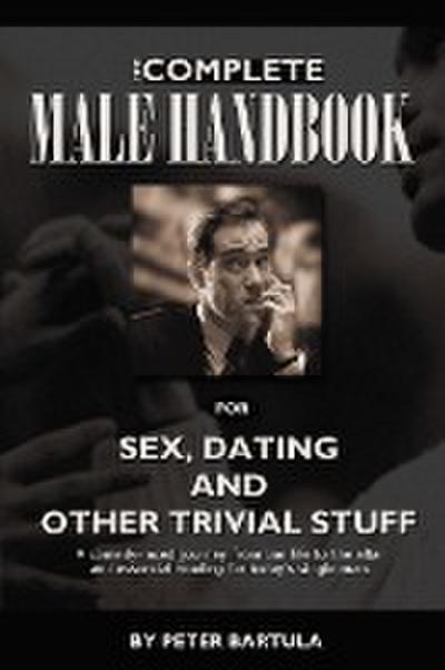 The Complete Male Handbook for Sex, Dating, and Other Trivial Stuff