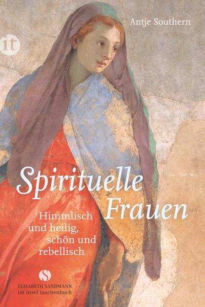 Spirituelle Frauen: Himmlisch und heilig, schön und rebellisch (Elisabeth Sandmann im it)