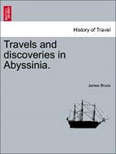 Travels and discoveries in Abyssinia.