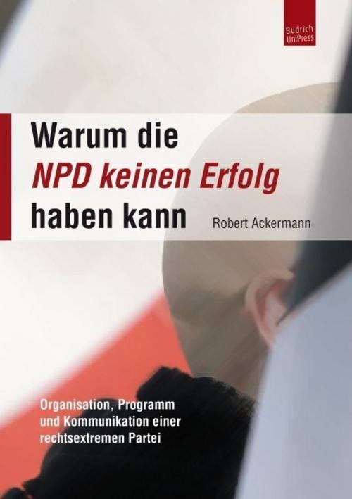 Warum die NPD keinen Erfolg haben kann, Robert Ackermann