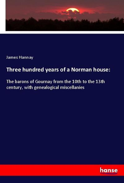 Three hundred years of a Norman house: