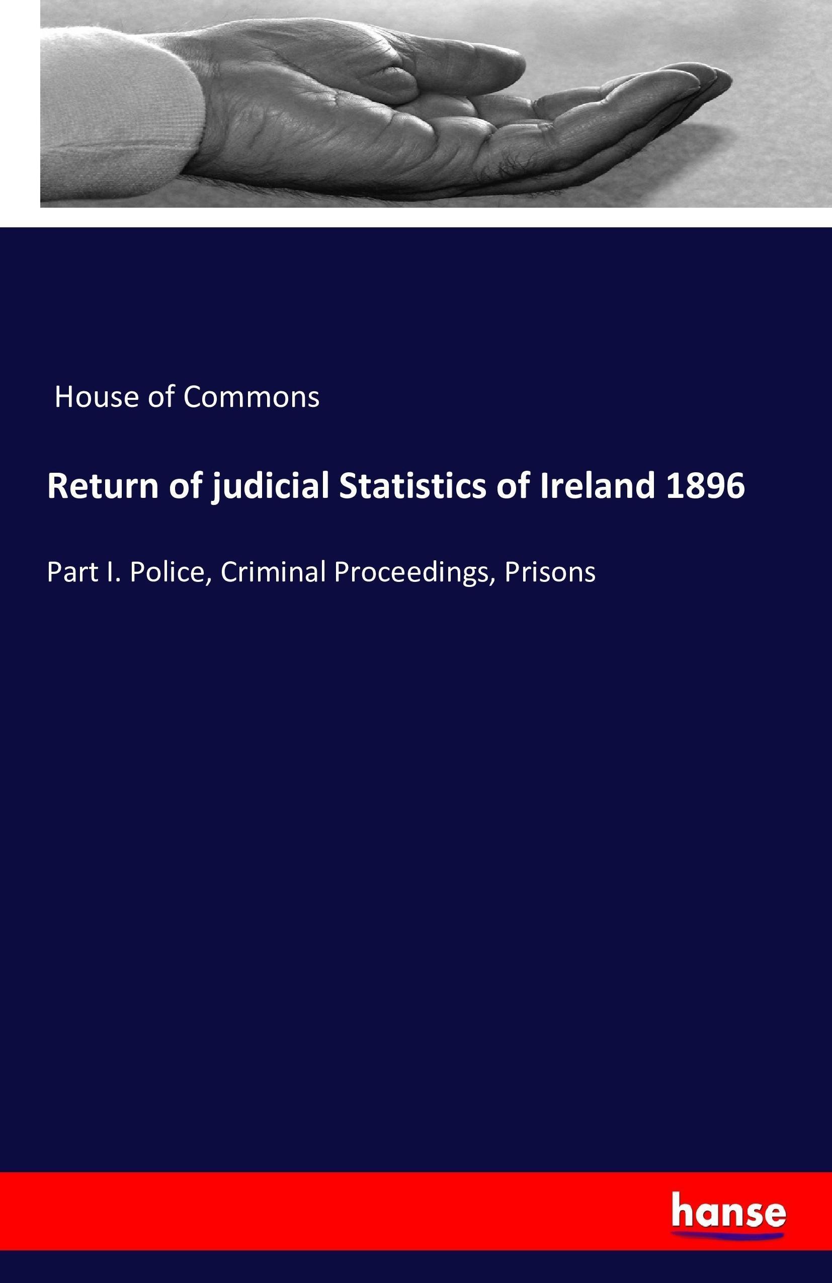 Return of judicial Statistics of Ireland 1896 - House of Com ... 9783742800053