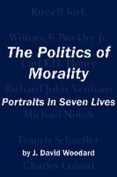 The Politics of Morality: Portraits in Seven Lives