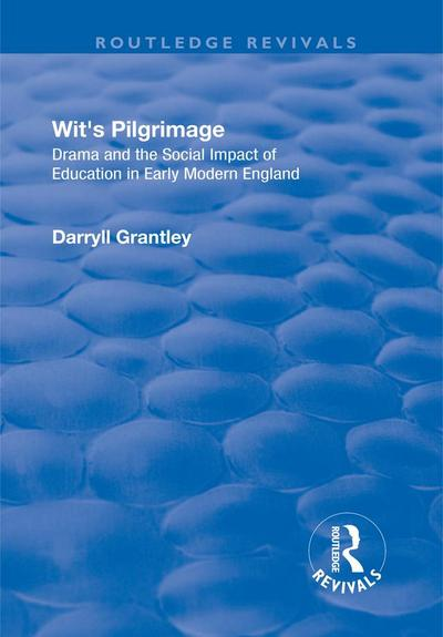 Wit's Pilgrimage: Theatre and the Social Impact of Education in Early Modern England
