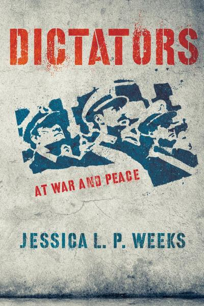Dictators at War and Peace