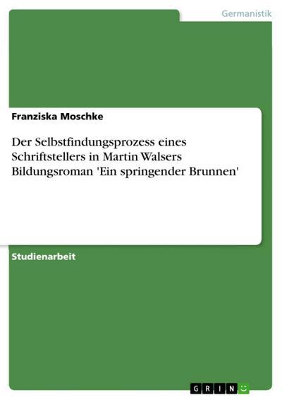 Der Selbstfindungsprozess eines Schriftstellers in Martin Walsers Bildungsroman 'Ein springender Brunnen'