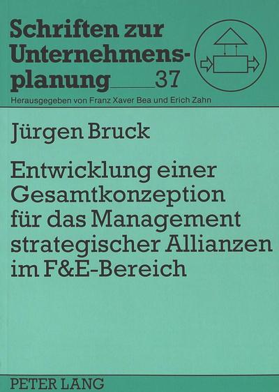 Entwicklung einer Gesamtkonzeption für das Management strategischer Allianzen im F&E-Bereich