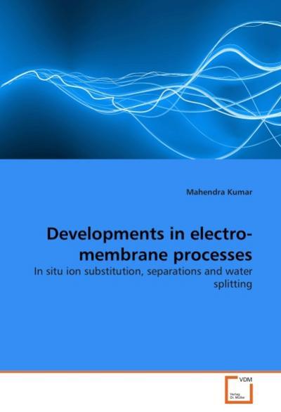 Developments in electro-membrane processes
