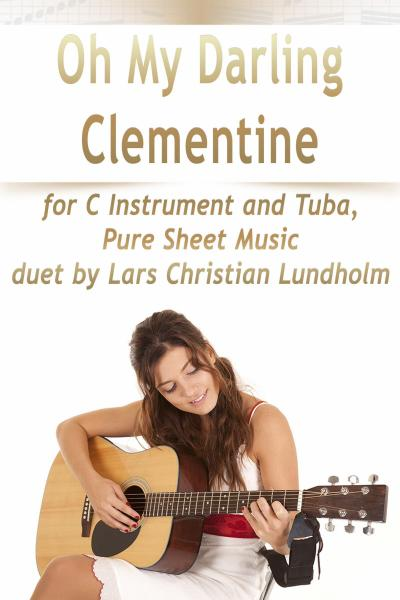 Oh My Darling Clementine for C Instrument and Tuba, Pure Sheet Music duet by Lars Christian Lundholm