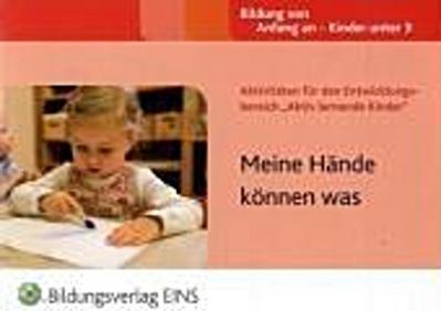 """Meine Hände können was: Aktivitäten für den Entwicklungsbereich """"Aktiv lernende Kinder"""""""