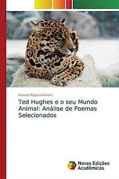 Ted Hughes e o seu Mundo Animal: Análise de Poemas Selecionados - Aravind Rajamanickam