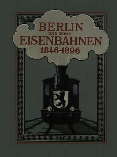 Berlin und seine Eisenbahnen 1846 - 1896