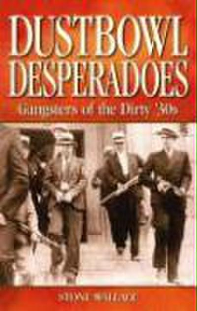Dustbowl Desperados: Gangsters of the Dirty 30s