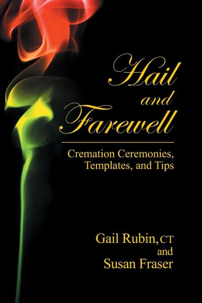Hail and Farewell: Cremation Ceremonies, Templates and Tips