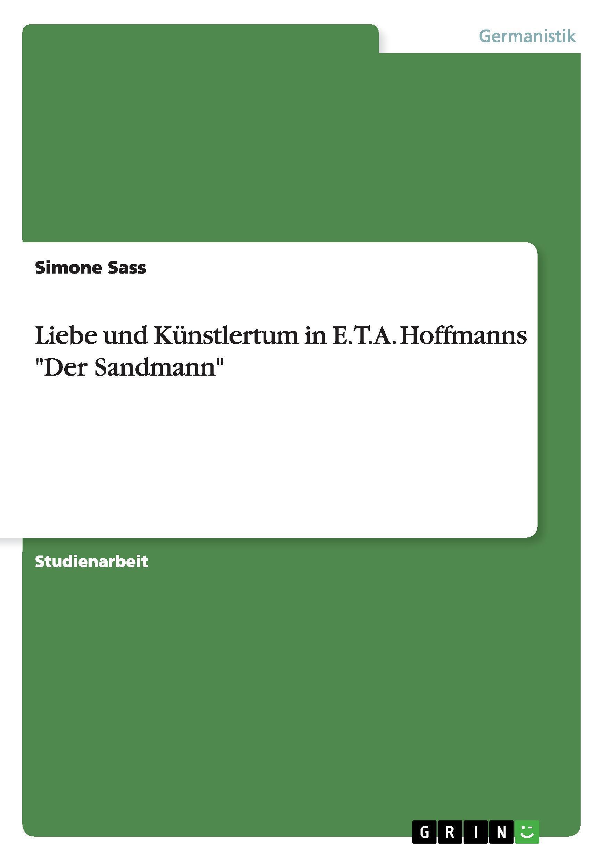 """Liebe und Künstlertum in E.T.A. Hoffmanns """"""""Der Sandmann"""""""" Simone Sass"""