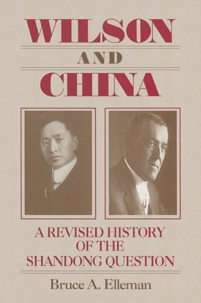Wilson and China: A Revised History of the Shandong Question: A Revised History of the Shandong Question