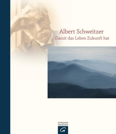 Albert Schweitzer - Damit das Leben Zukunft hat   ; Deutsch; , Durchgeh. 4-farbig gestaltet, 10 farb. Abb. -
