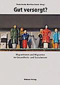 Gut versorgt?; Migrantinnen und Migranten im Gesundheits- und Sozialwesen; Hrsg. v. Borde, Theda/David, Matthias; Deutsch