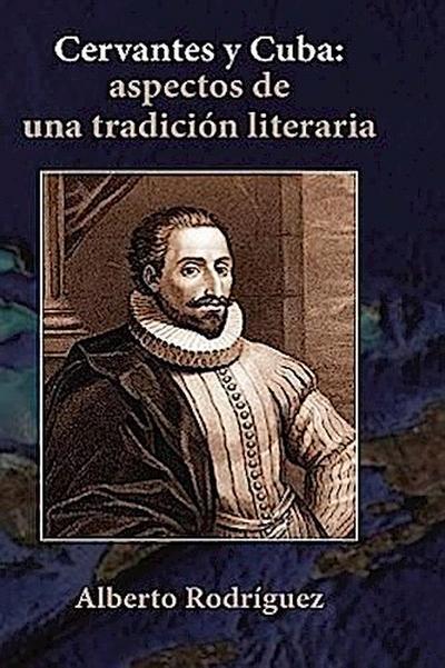 Cervantes y Cuba: Aspectos de Una Tradicin Literaria