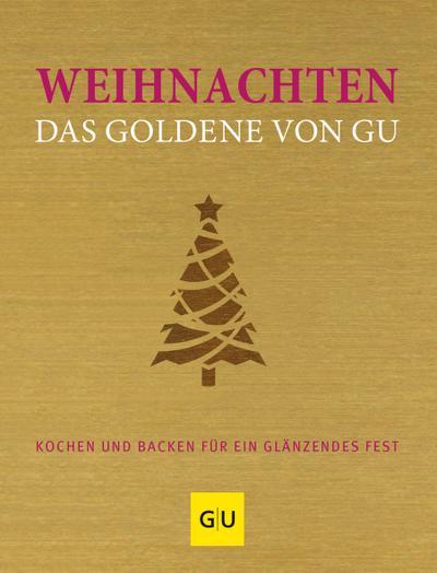 Weihnachten - Das Goldene von GU: Kochen und backen für ein glänzendes Fest (Die GU Grundkochbücher)