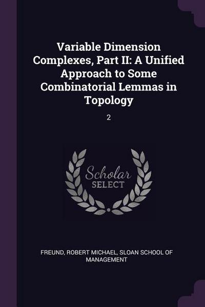 Variable Dimension Complexes, Part II: A Unified Approach to Some Combinatorial Lemmas in Topology: 2