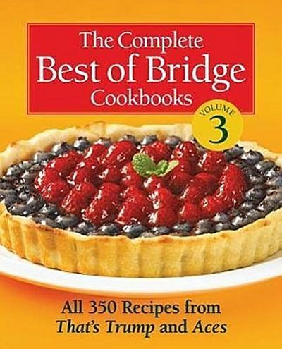 The Complete Best of Bridge Cookbooks, Volume Three: All 350 Recipes from That's Trump and Aces