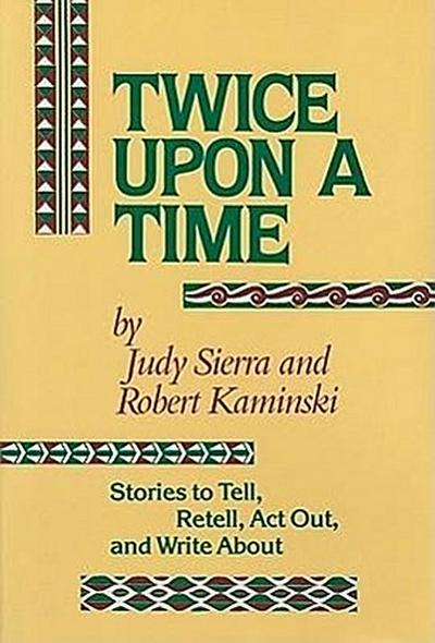 Twice Upon a Time: Stories to Tell, Retell, Act Out, and Write about