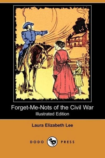 Forget-Me-Nots of the Civil War: A Romance, Containing Reminiscences and Original Letters of Two Confederate Soldiers (Illustrated Edition) (Dodo Pres