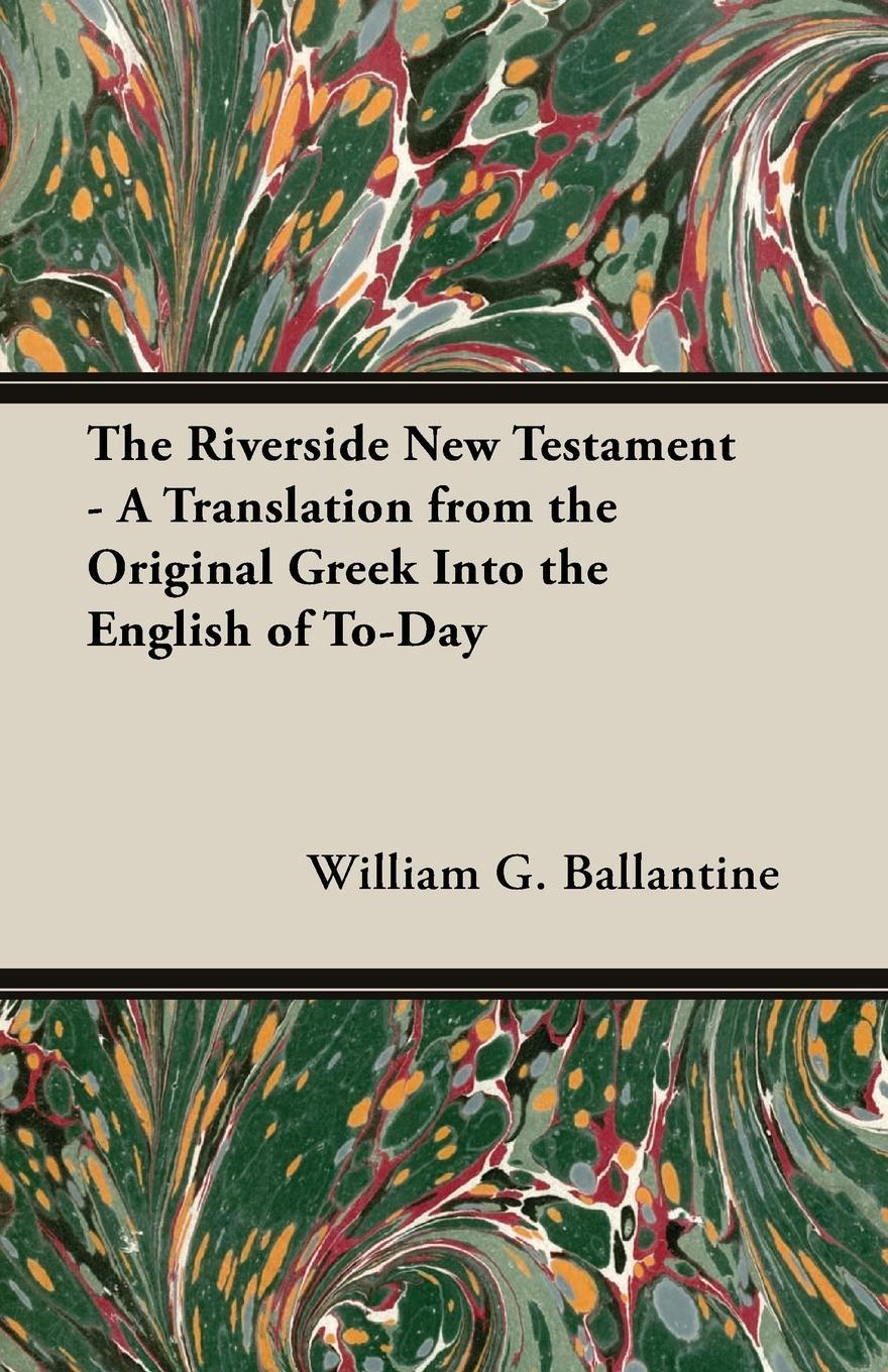 The Riverside New Testament - A Translation from the Original Greek Into th ...