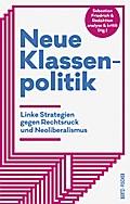 Neue Klassenpolitik: Linke Strategien gegen Rechtsruck und Neoliberalismus