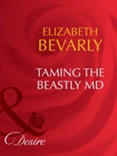 Taming The Beastly MD (Mills & Boon Desire) (Dynasties: The Barones, Book 4)