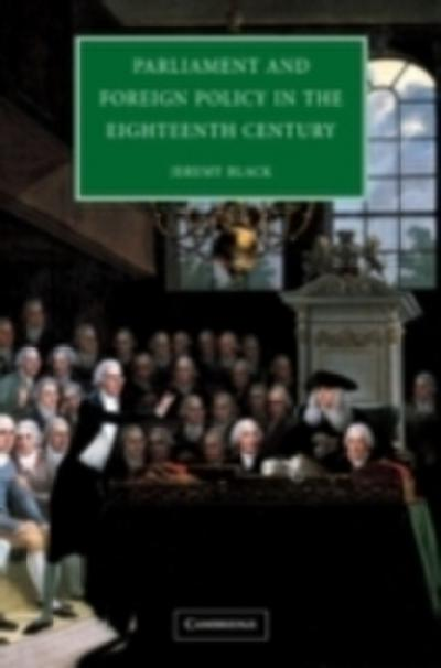 Parliament and Foreign Policy in the Eighteenth Century