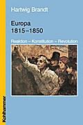 Europäische Geschichte 1815 - 1850. Reaktion - Konstitution - Revolution